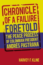 Chronicle of a Failure Foretold - The Peace Process of Columbian President Andres Pastrana ebook by Harvey F. Kline