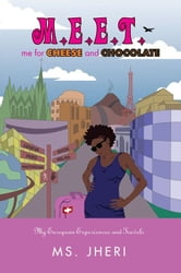 M.E.E.T. me for CHEESE and CHOCOLATE - My European Experiences and Travels ebook by Ms. Jheri