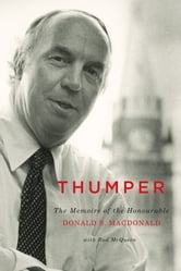 Thumper - The Memoirs of the Honourable Donald S. Macdonald ebook by Donald S. Macdonald