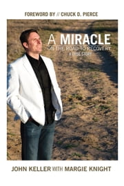 A Miracle on the Road to Recovery ebook by John Keller