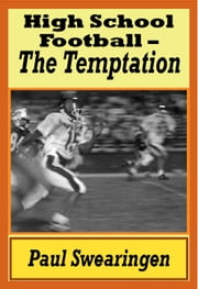 High School Football – The Temptation (first in the high school series) ebook by Paul Swearingen