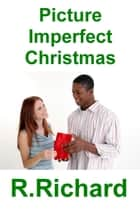 Picture Imperfect Christmas ebook by R. Richard