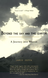 Beyond the Sky and the Earth - A Journey into Bhutan ebook by Jamie Zeppa