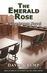 The Emerald Rose: A Courtroom Novel ebook by David Crump