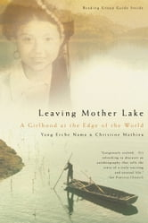 Leaving Mother Lake - A Girlhood at the Edge of the World ebook by Christine Mathieu,Yang Erche Namu