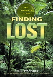 Finding Lost: The Unofficial Guide ebook by Stafford, Nikki