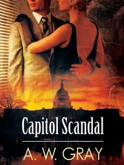 Capitol Scandal ebook by A. W. Gray,Rebecca Mitchell
