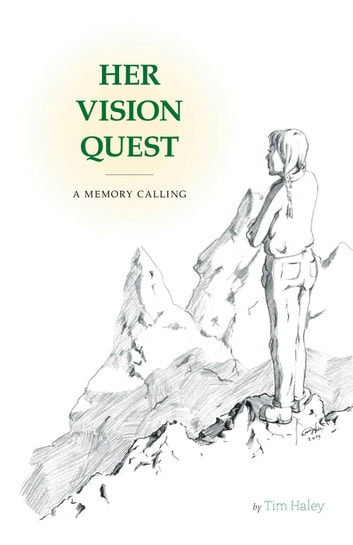 Her Vision Quest - A Memory Calling ebook by Tim Haley