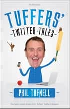Tuffers' Twitter Tales: The Best Cricket Stories From Tuffers' Twitter Followers ebook by Phil Tufnell