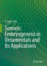 Somatic Embryogenesis in Ornamentals and Its Applications ebook by