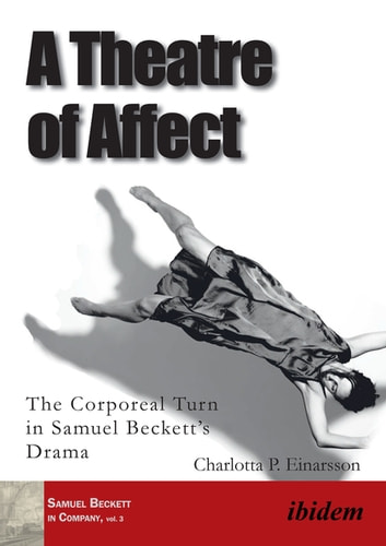A Theatre of Affect - The Corporeal Turn in Samuel Beckett's Drama ebook by Charlotta P. Einarsson