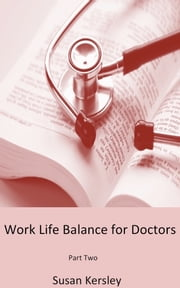 Work Life balance for Doctors: Part Two ebook by Susan Kersley
