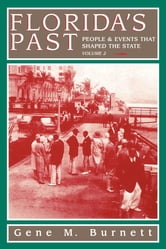 Florida's Past, Vol 2 - People and Events That Shaped the State ebook by Gene Burnett
