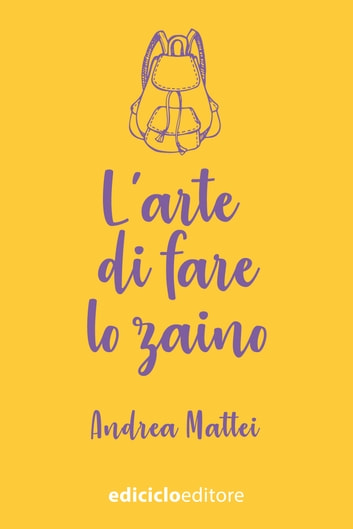 L'arte di fare lo zaino ebook by Andrea Mattei