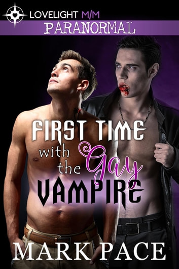 First Time with the Gay Vampire ebook by Mark Pace,Matthew W. Grant