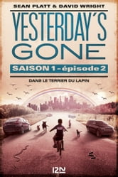Yesterday's gone - saison 1 - épisode 2 : Dans le terrier du lapin ebook by Sean PLATT,David WRIGHT