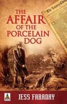 The Affair of the Porcelain Dog ebook by Jess Faraday