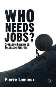 Who Needs Jobs? - Spreading Poverty or Increasing Welfare ebook by Pierre Lemieux