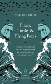 Piracy, Turtles and Flying Foxes ebook by William Dampier