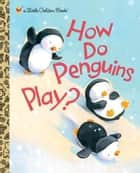 How Do Penguins Play? ebook by Diane Muldrow, David M. Walker