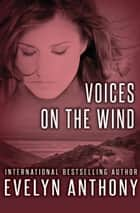 Voices on the Wind ebook by Evelyn Anthony