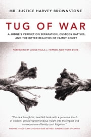 Tug of War: A Judge's Verdict on Separation, Custody Battles, and the Bitter Realities of Family Court ebook by Brownstone, Harvey
