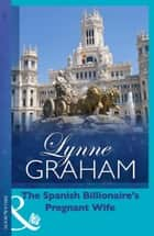The Spanish Billionaire's Pregnant Wife (Mills & Boon Modern) (Virgin Brides, Arrogant Husbands, Book 3) eBook by Lynne Graham
