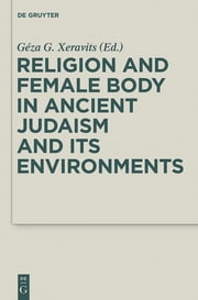 Religion and Female Body in Ancient Judaism and Its Environments ebook by