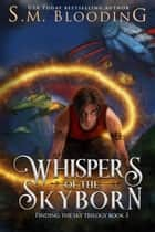 Whispers of the Skyborne - Finding the Sky, #3 ebook by S.M. Blooding