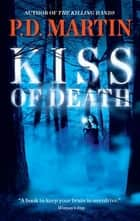 Kiss of Death ebook by P.D. Martin