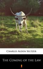 The Coming of the Law ebook by Charles Alden Seltzer