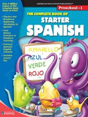 Complete Book of Starter Spanish, Grades Preschool - 1 ebook by Publishing, American Education