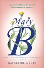 Mary B - A Novel ebook by Katherine J. Chen