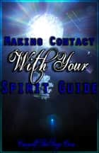 Making Contact With Your Spirit Guide eBook by ConsultTheSage.Com
