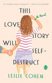 This Love Story Will Self-Destruct ebook by Leslie Cohen