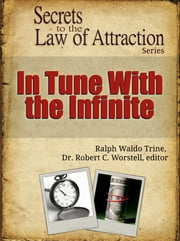 Secrets to the Law of Attraction: In Tune With The Infinite - based on the works of Ralph Waldo Trine ebook by Dr. Robert C. Worstell,Ralph Waldo Trine