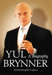 Yul Brynner - A Biography ebook by Michelangelo Capua