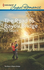 The Road to Bayou Bridge ebook by Liz Talley