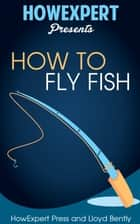 How to Fly Fish ebook by HowExpert