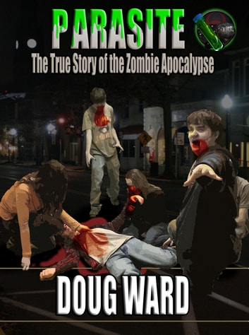 Parasite; The True Story of the Zombie Apocalypse ebook by Doug Ward
