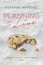 Planning to Live ebook by Heather Wardell