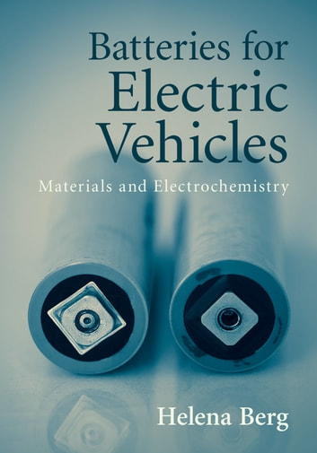 Batteries for Electric Vehicles - Materials and Electrochemistry ebook by Helena Berg
