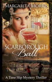Scarborough Ball - A Time Slip Mystery Thriller ebook by Margarita Morris