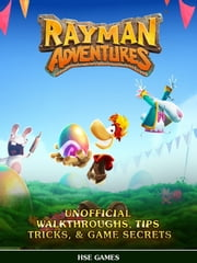 Rayman Adventures Unofficial Walkthroughs, Tips Tricks, & Game Secrets ebook by HSE Games