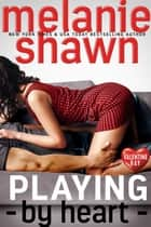 Playing By Heart ebook by Melanie Shawn