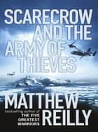 Scarecrow and the Army of Thieves - A Scarecrow Novel ebook by Matthew Reilly