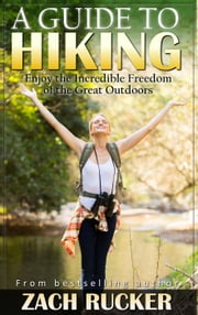 A Guide to Hiking ebook by Zach Rucker
