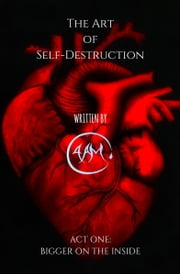 The Art of Self-Destruction - Act One: Bigger on the Inside ebook by 4 A.M.