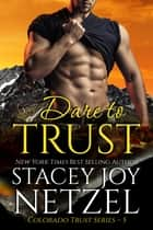 Dare to Trust (Colorado Trust Series - 5) ebook by Stacey Joy Netzel