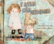 I Like Old Clothes ebook by Mary Ann Hoberman,Patrice Barton